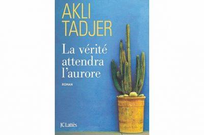 """Un roman dans le contexte de la violence des années 90  : """"La vérité attendra l'aurore"""", d'Akli Tadjer"""