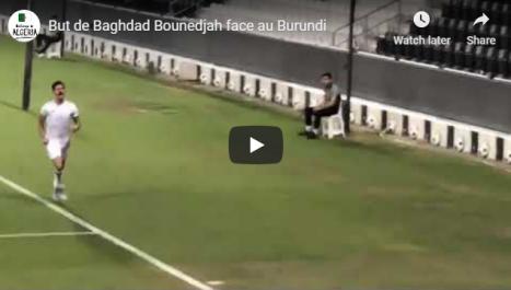 But de Baghdad Bounedjah face au Burundi [vidéo]